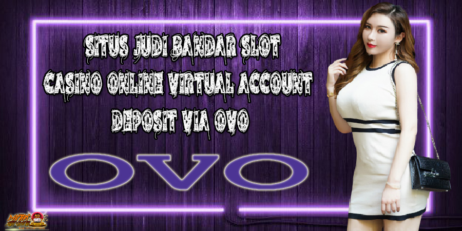 Situs Judi Bandar Slot Casino Online Virtual Account Deposit Ovo
